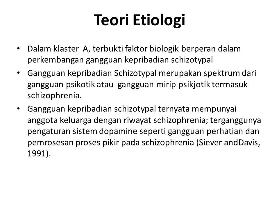 Teori Etiologi Dalam klaster A, terbukti faktor biologik berperan dalam perkembangan gangguan kepribadian schizotypal.