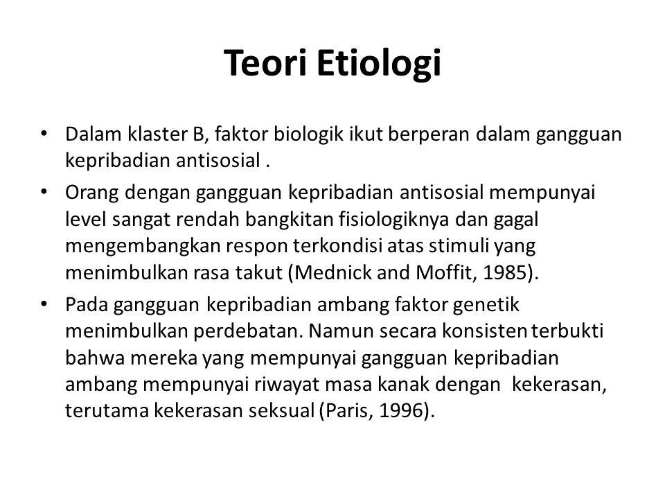 Teori Etiologi Dalam klaster B, faktor biologik ikut berperan dalam gangguan kepribadian antisosial .
