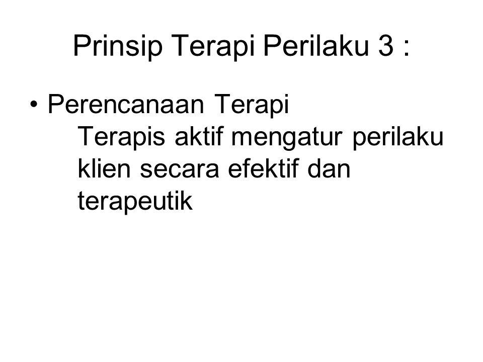 Prinsip Terapi Perilaku 3 :