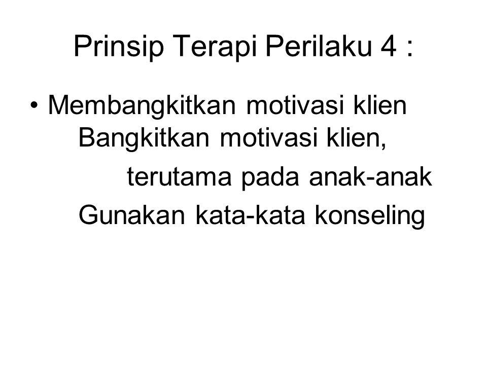 Prinsip Terapi Perilaku 4 :