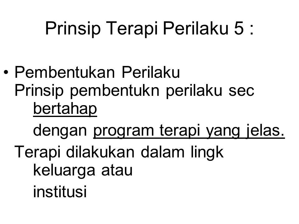 Prinsip Terapi Perilaku 5 :