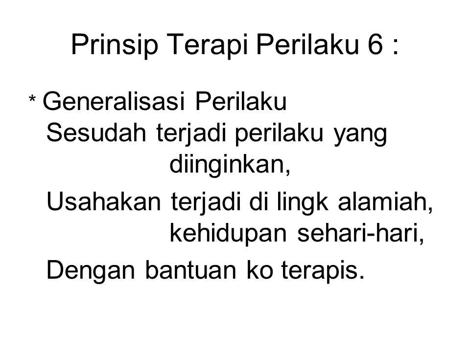 Prinsip Terapi Perilaku 6 :