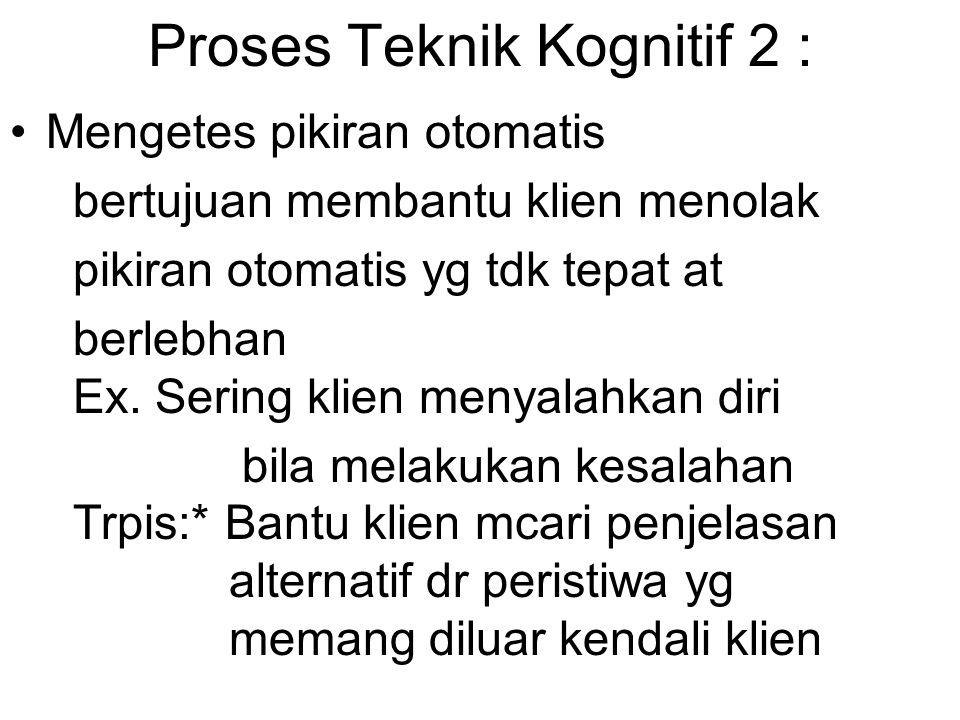Proses Teknik Kognitif 2 :