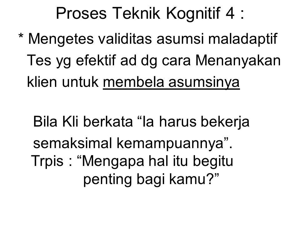Proses Teknik Kognitif 4 :