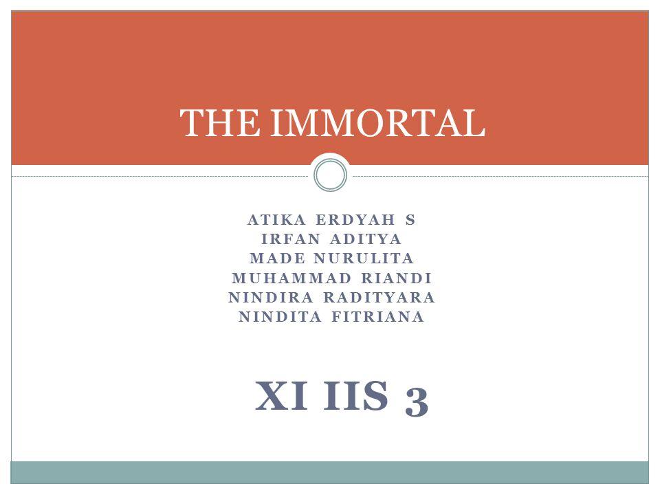 Xi iis 3 THE IMMORTAL ATIKA ERDYAH S IRFAN ADITYA MADE NURULITA
