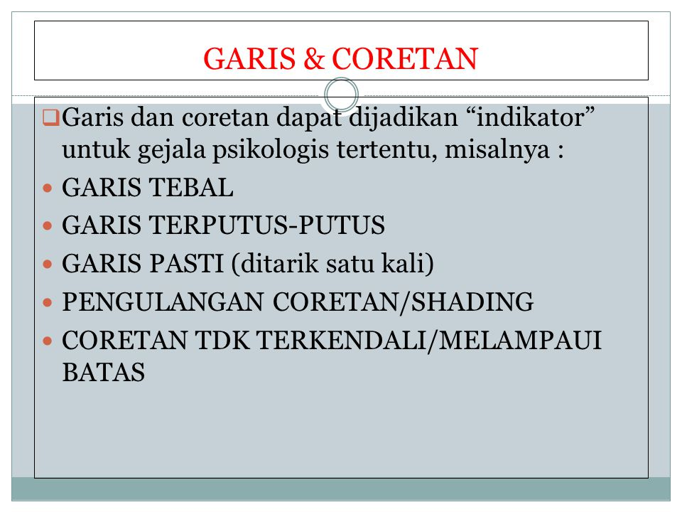GARIS & CORETAN Garis dan coretan dapat dijadikan indikator untuk gejala psikologis tertentu, misalnya :