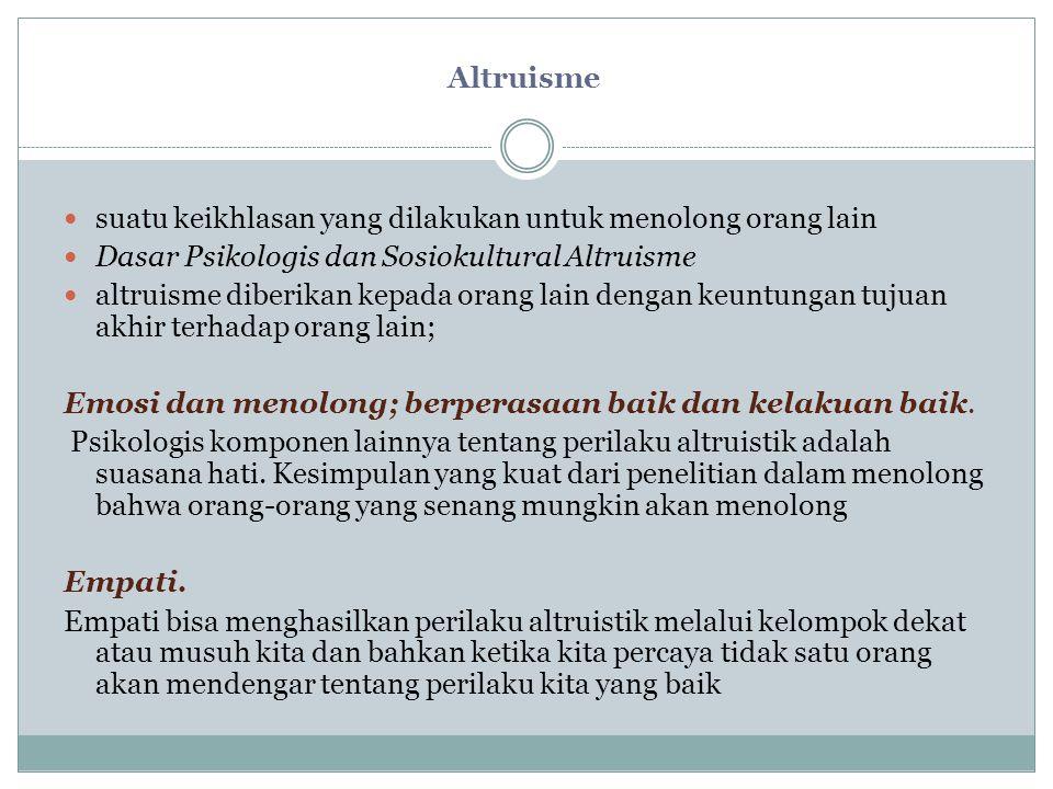 Altruisme suatu keikhlasan yang dilakukan untuk menolong orang lain. Dasar Psikologis dan Sosiokultural Altruisme.