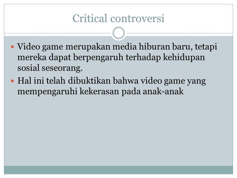 Critical controversi Video game merupakan media hiburan baru, tetapi mereka dapat berpengaruh terhadap kehidupan sosial seseorang.