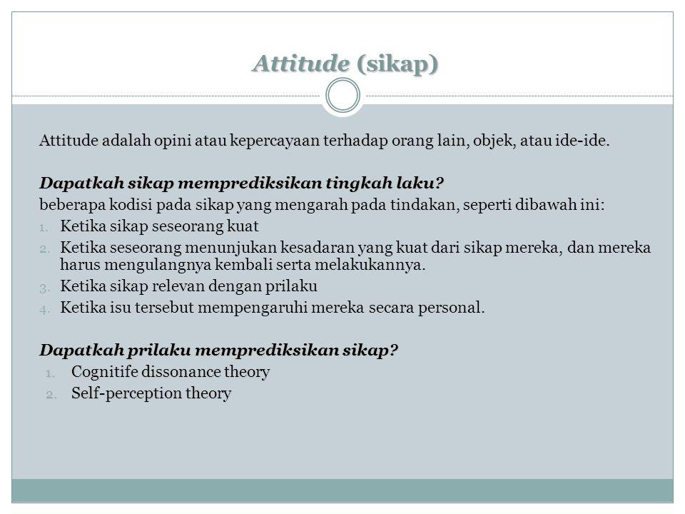 Attitude (sikap) Attitude adalah opini atau kepercayaan terhadap orang lain, objek, atau ide-ide. Dapatkah sikap memprediksikan tingkah laku