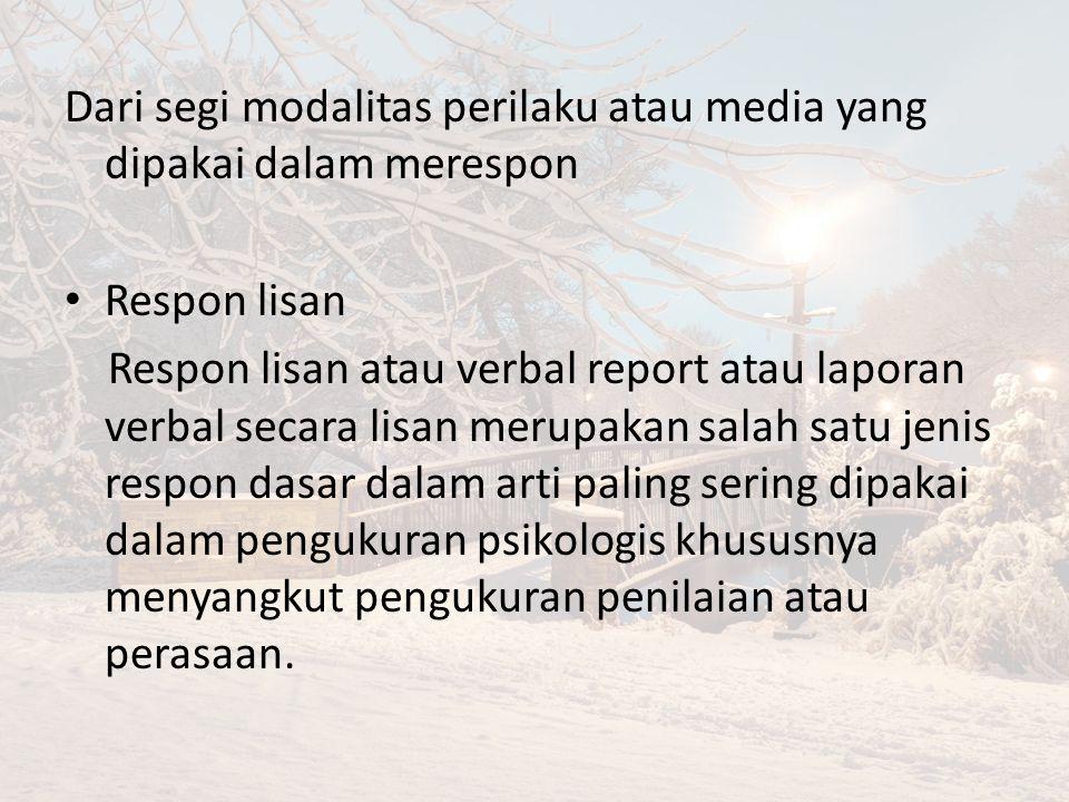 Dari segi modalitas perilaku atau media yang dipakai dalam merespon