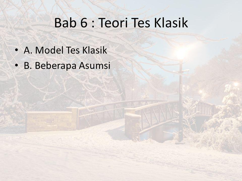 Bab 6 : Teori Tes Klasik A. Model Tes Klasik B. Beberapa Asumsi
