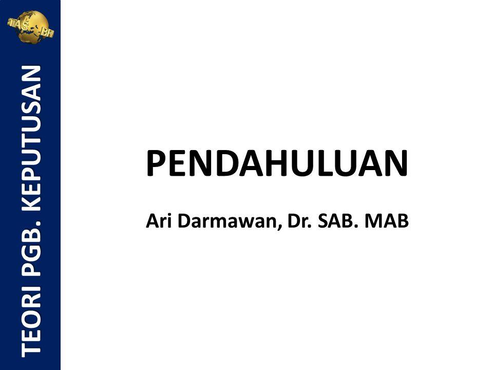 TEORI PGB. KEPUTUSAN PENDAHULUAN Ari Darmawan, Dr. SAB. MAB