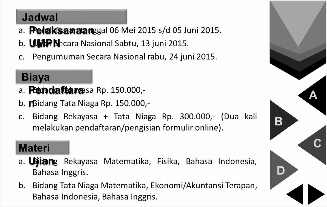 A B C D Jadwal Pelaksanaan UMPN Biaya Pendaftaran Materi Ujian