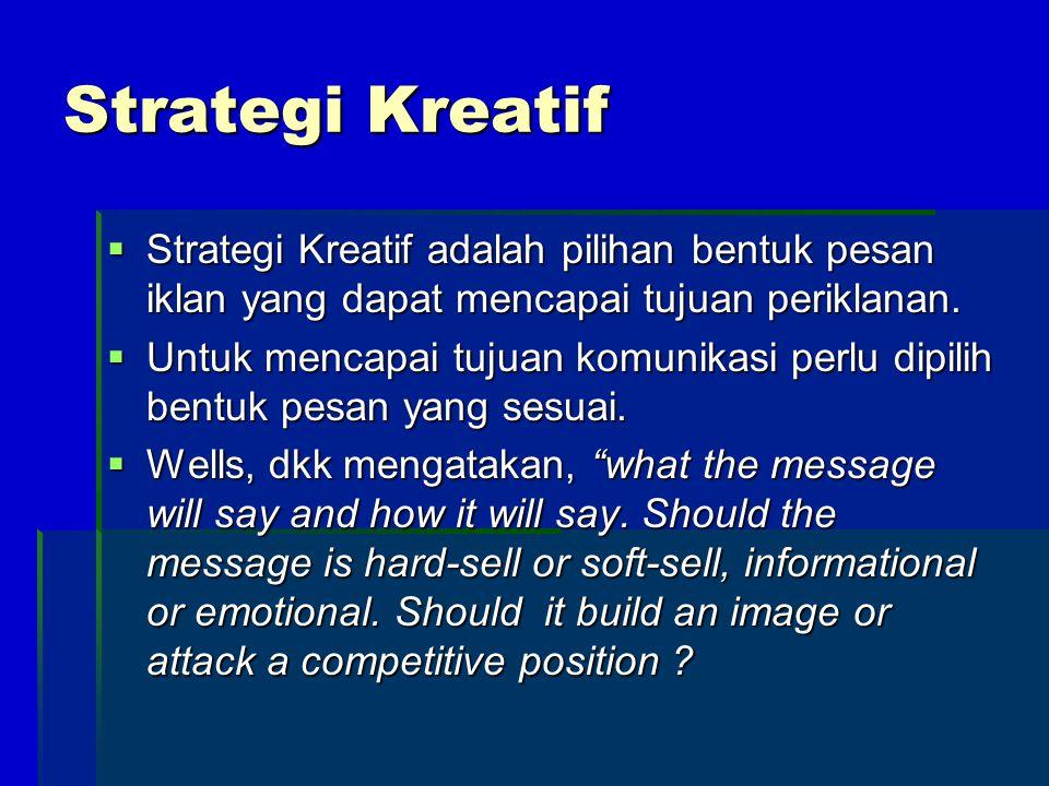 Strategi Kreatif Strategi Kreatif adalah pilihan bentuk pesan iklan yang dapat mencapai tujuan periklanan.