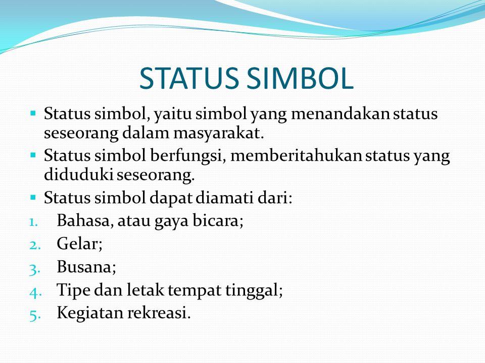STATUS SIMBOL Status simbol, yaitu simbol yang menandakan status seseorang dalam masyarakat.