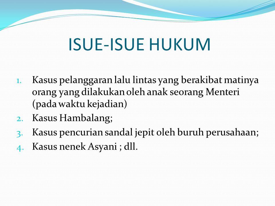 ISUE-ISUE HUKUM Kasus pelanggaran lalu lintas yang berakibat matinya orang yang dilakukan oleh anak seorang Menteri (pada waktu kejadian)