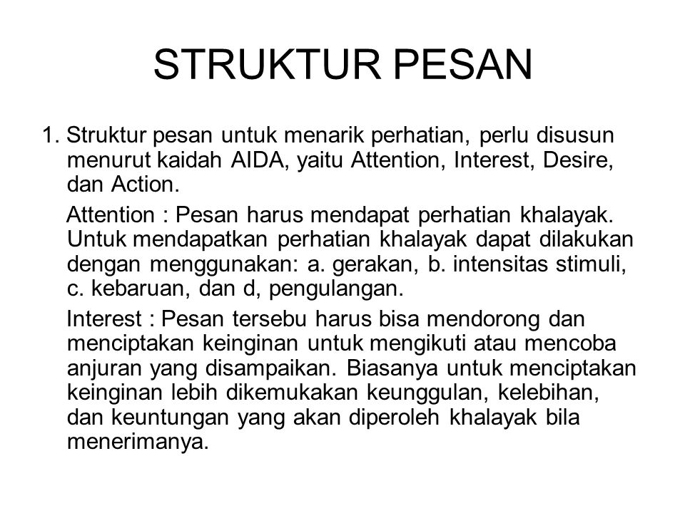 STRUKTUR PESAN 1. Struktur pesan untuk menarik perhatian, perlu disusun menurut kaidah AIDA, yaitu Attention, Interest, Desire, dan Action.