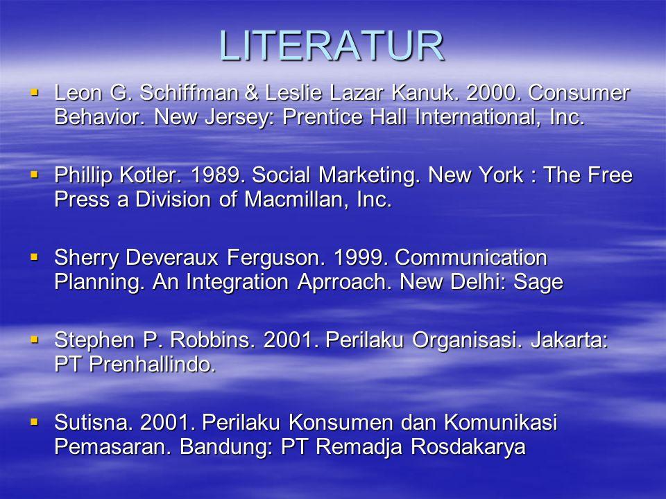 LITERATUR Leon G. Schiffman & Leslie Lazar Kanuk. 2000. Consumer Behavior. New Jersey: Prentice Hall International, Inc.