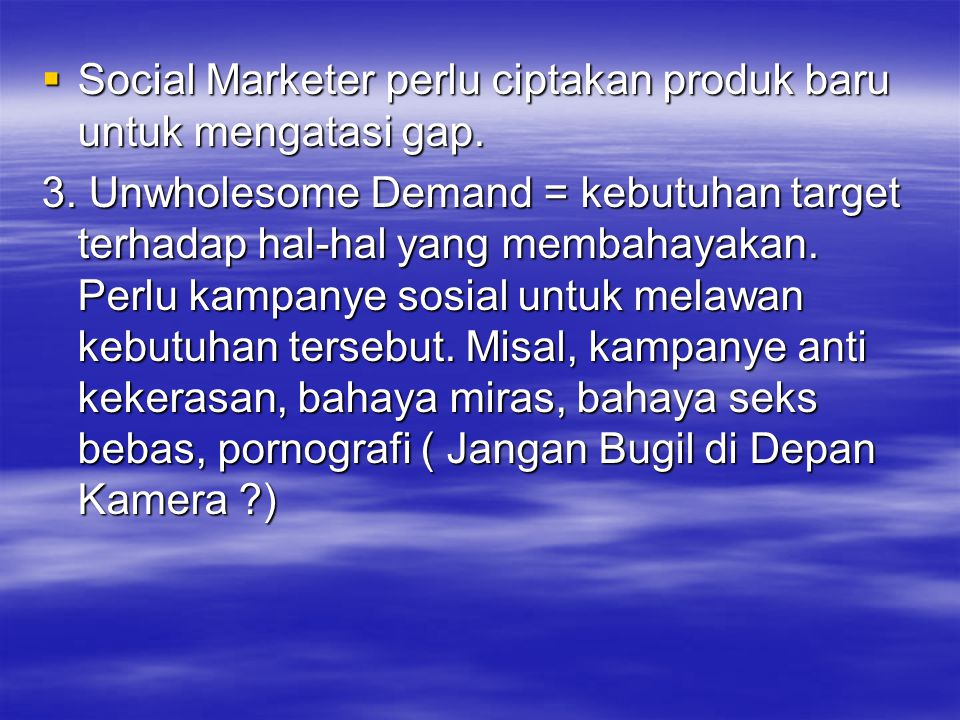 Social Marketer perlu ciptakan produk baru untuk mengatasi gap.