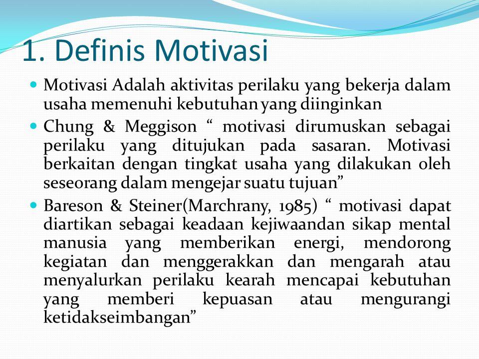 1. Definis Motivasi Motivasi Adalah aktivitas perilaku yang bekerja dalam usaha memenuhi kebutuhan yang diinginkan.