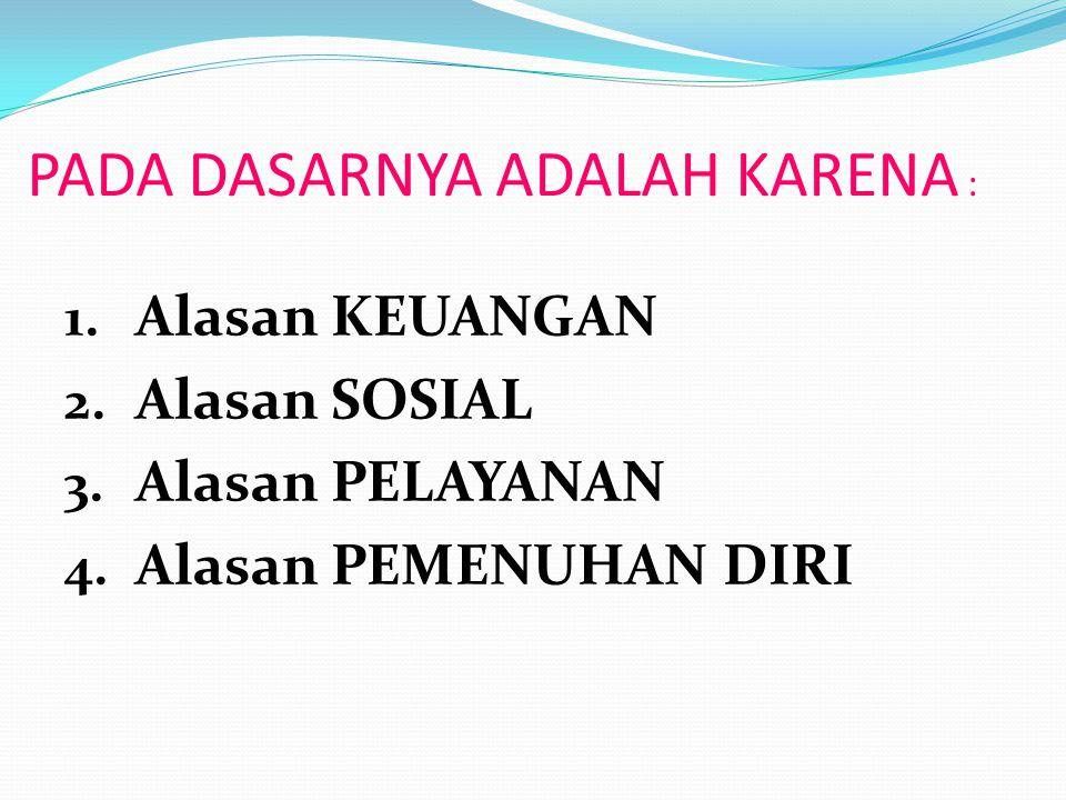 PADA DASARNYA ADALAH KARENA :