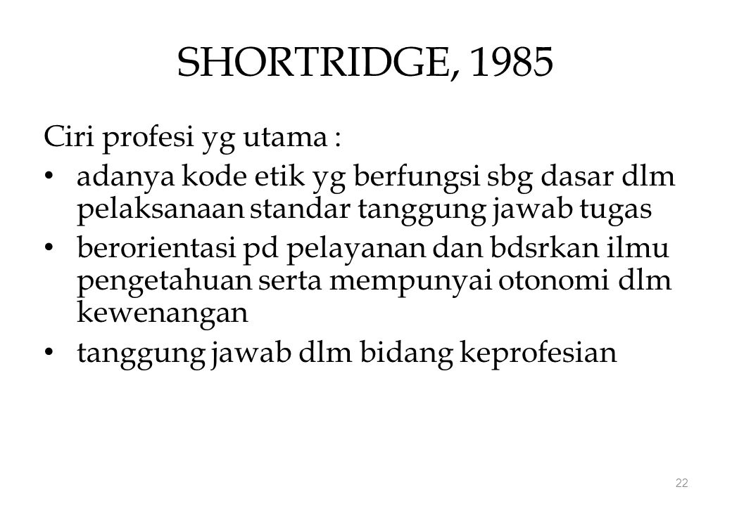 SHORTRIDGE, 1985 Ciri profesi yg utama :