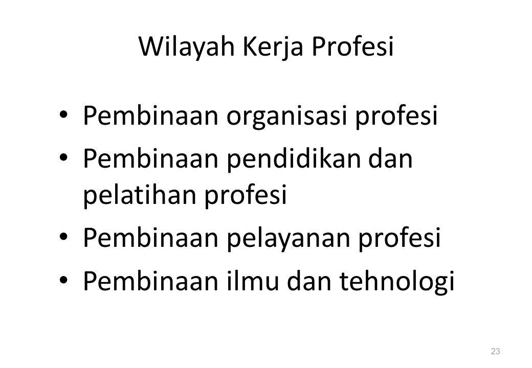 Wilayah Kerja Profesi Pembinaan organisasi profesi. Pembinaan pendidikan dan pelatihan profesi. Pembinaan pelayanan profesi.