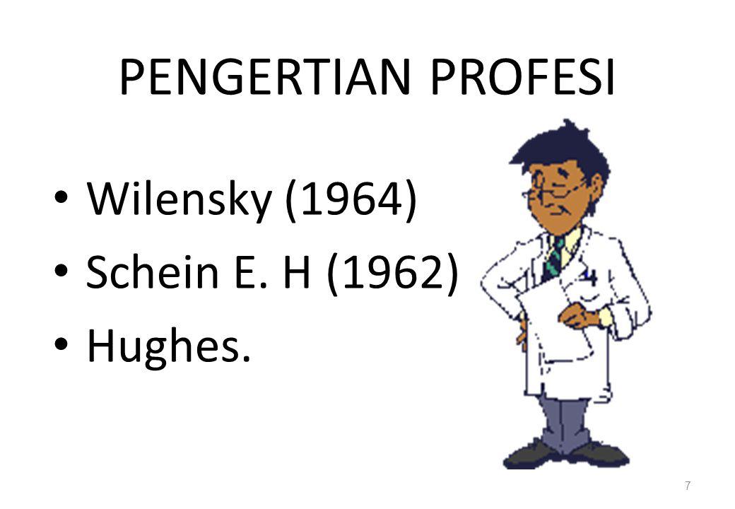 PENGERTIAN PROFESI Wilensky (1964) Schein E. H (1962) Hughes.