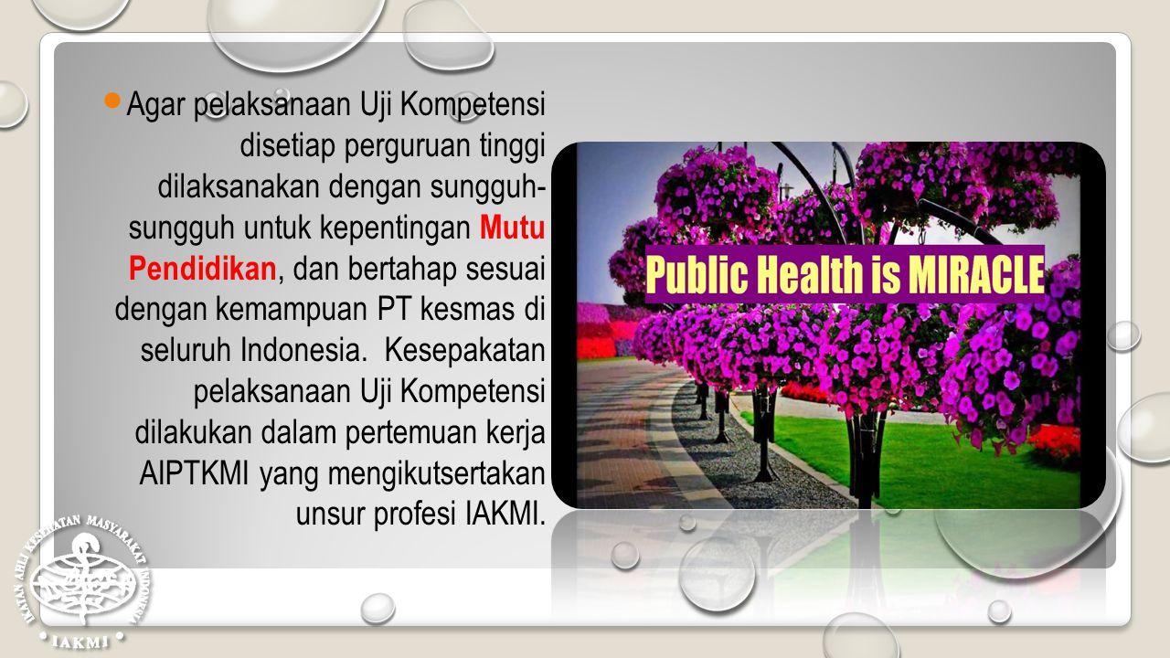 Agar pelaksanaan Uji Kompetensi disetiap perguruan tinggi dilaksanakan dengan sungguh- sungguh untuk kepentingan Mutu Pendidikan, dan bertahap sesuai dengan kemampuan PT kesmas di seluruh Indonesia.