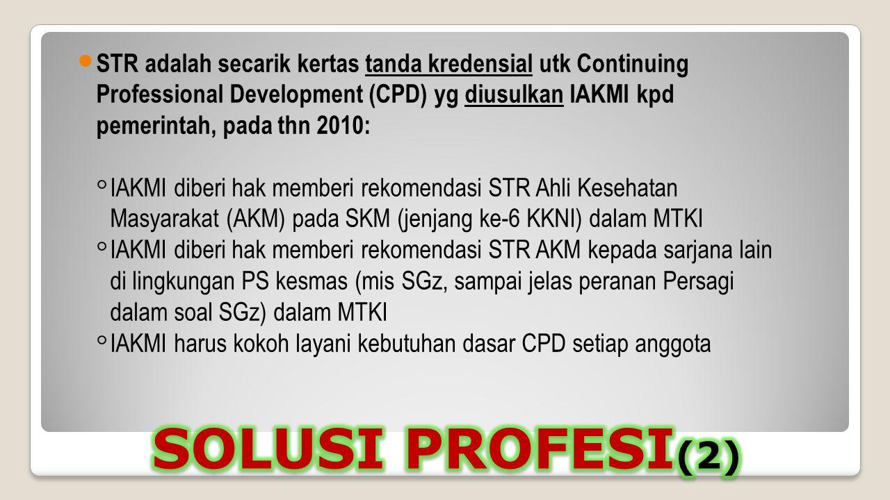 STR adalah secarik kertas tanda kredensial utk Continuing Professional Development (CPD) yg diusulkan IAKMI kpd pemerintah, pada thn 2010: