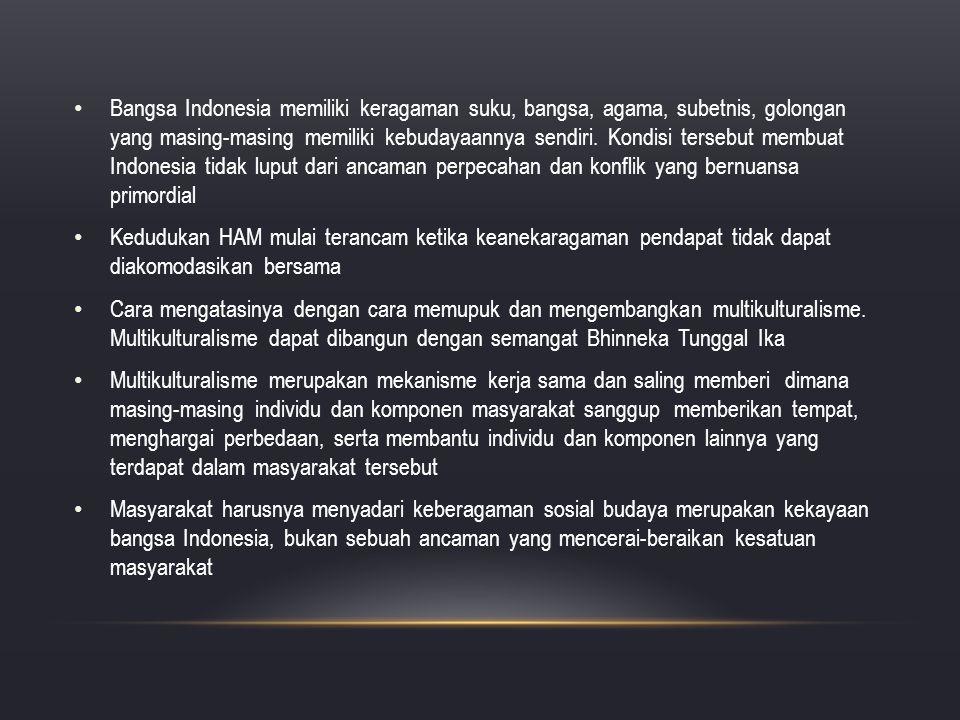 Bangsa Indonesia memiliki keragaman suku, bangsa, agama, subetnis, golongan yang masing-masing memiliki kebudayaannya sendiri. Kondisi tersebut membuat Indonesia tidak luput dari ancaman perpecahan dan konflik yang bernuansa primordial