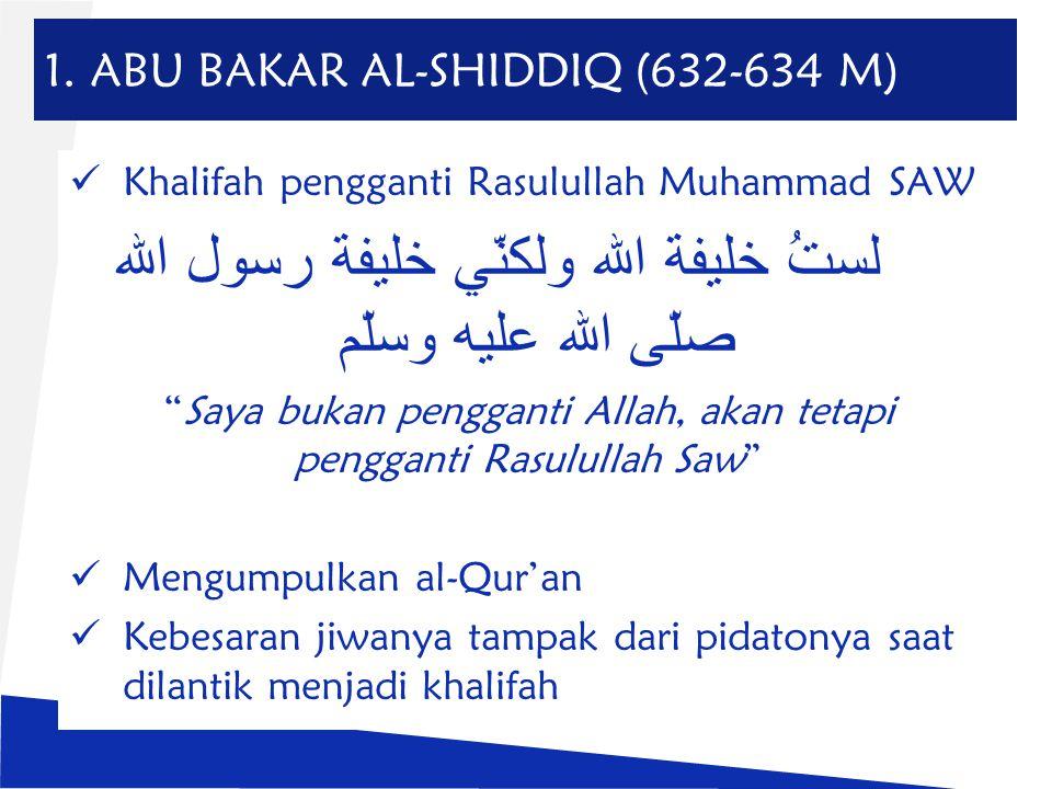 1. ABU BAKAR AL-SHIDDIQ (632-634 M)