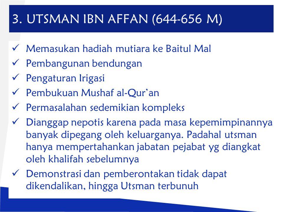 3. UTSMAN IBN AFFAN (644-656 M) Memasukan hadiah mutiara ke Baitul Mal