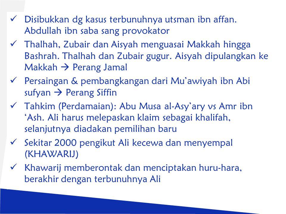 Disibukkan dg kasus terbunuhnya utsman ibn affan