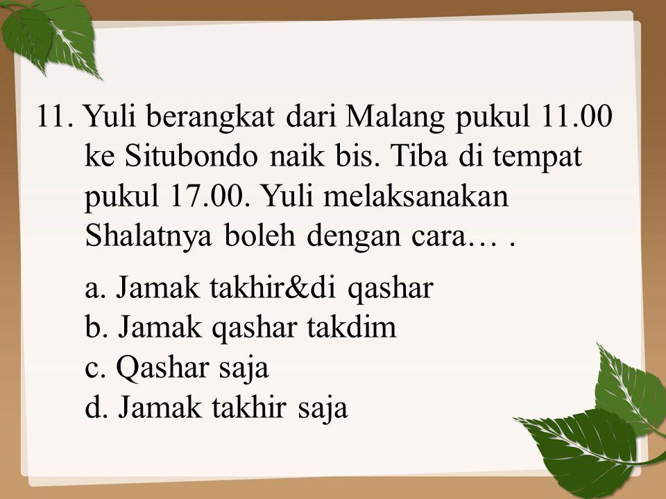 11. Yuli berangkat dari Malang pukul 11.00. ke Situbondo naik bis. Tiba di tempat. pukul 17.00. Yuli melaksanakan.