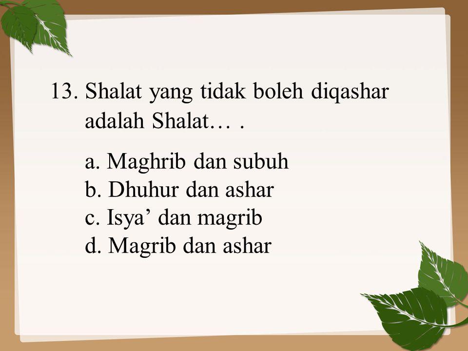 13. Shalat yang tidak boleh diqashar