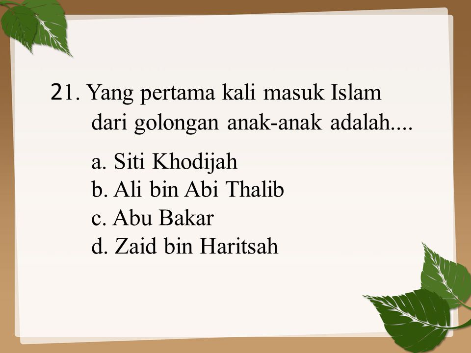 21. Yang pertama kali masuk Islam
