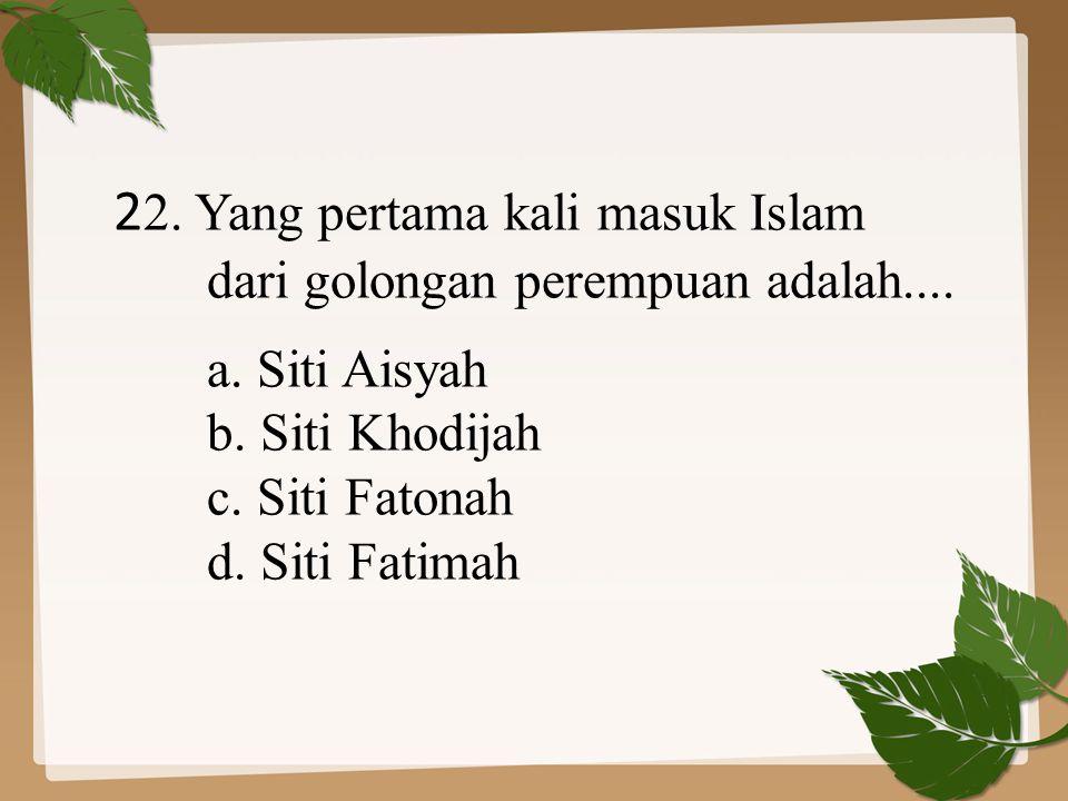 22. Yang pertama kali masuk Islam