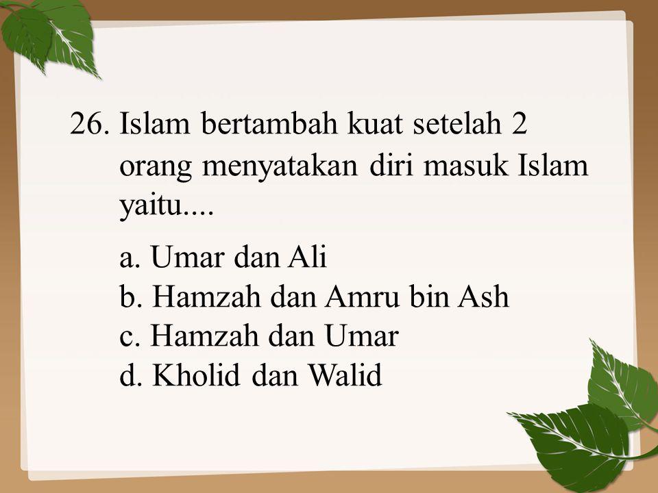26. Islam bertambah kuat setelah 2