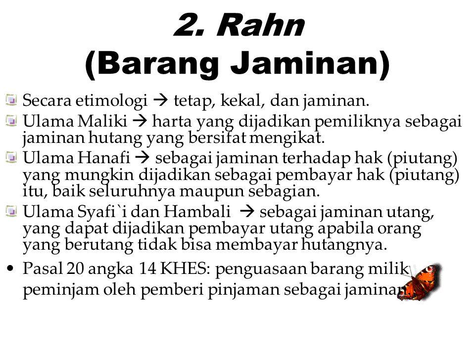 2. Rahn (Barang Jaminan) Secara etimologi  tetap, kekal, dan jaminan.