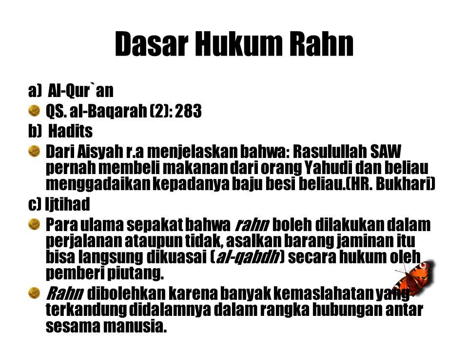 Dasar Hukum Rahn a) Al-Qur`an QS. al-Baqarah (2): 283 b) Hadits