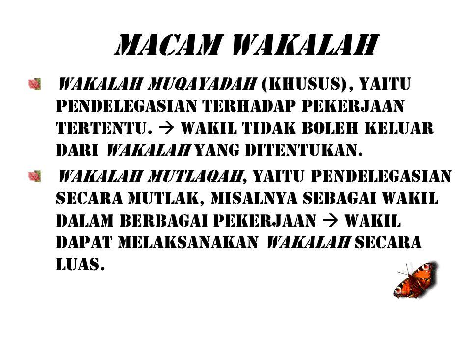 Macam Wakalah Wakalah Muqayadah (khusus), yaitu pendelegasian terhadap pekerjaan tertentu.  wakil tidak boleh keluar dari wakalah yang ditentukan.