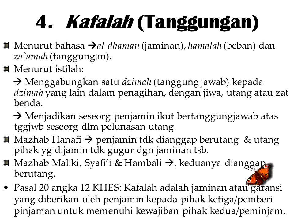 4. Kafalah (Tanggungan) Menurut bahasa al-dhaman (jaminan), hamalah (beban) dan za`amah (tanggungan).