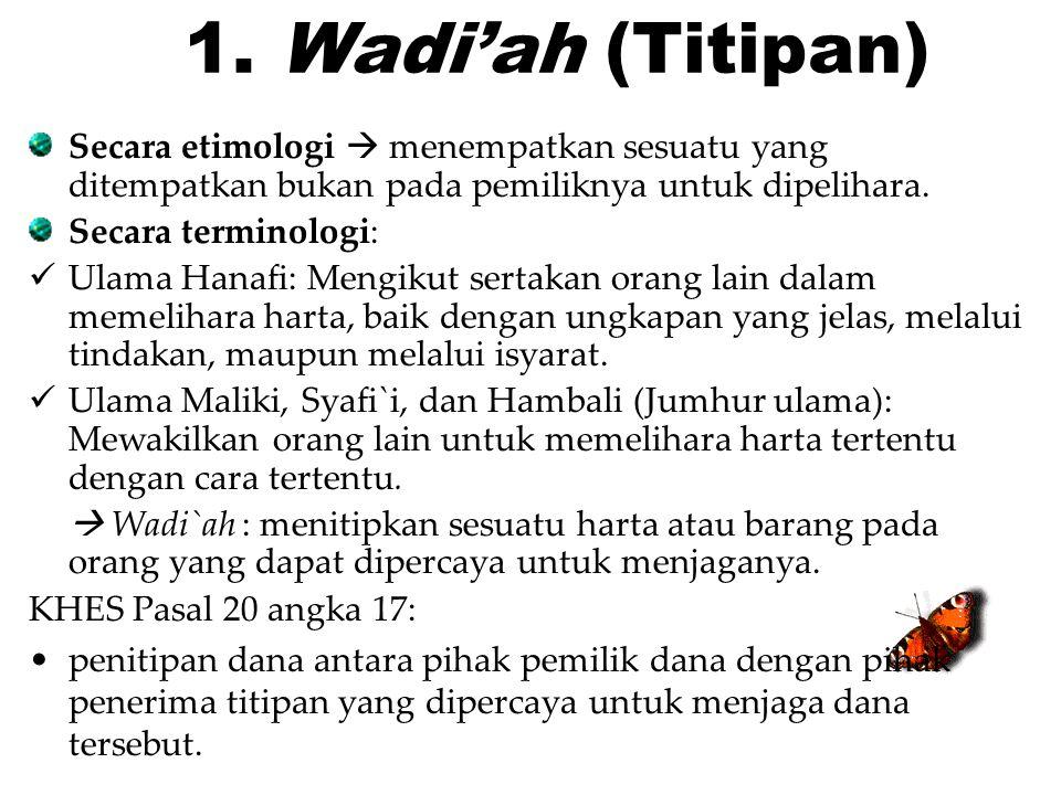 1. Wadi'ah (Titipan) Secara etimologi  menempatkan sesuatu yang ditempatkan bukan pada pemiliknya untuk dipelihara.