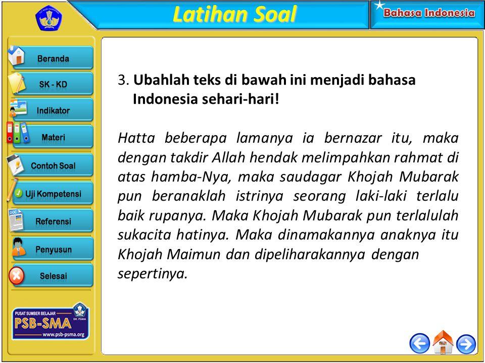 Latihan Soal 3. Ubahlah teks di bawah ini menjadi bahasa Indonesia sehari-hari!