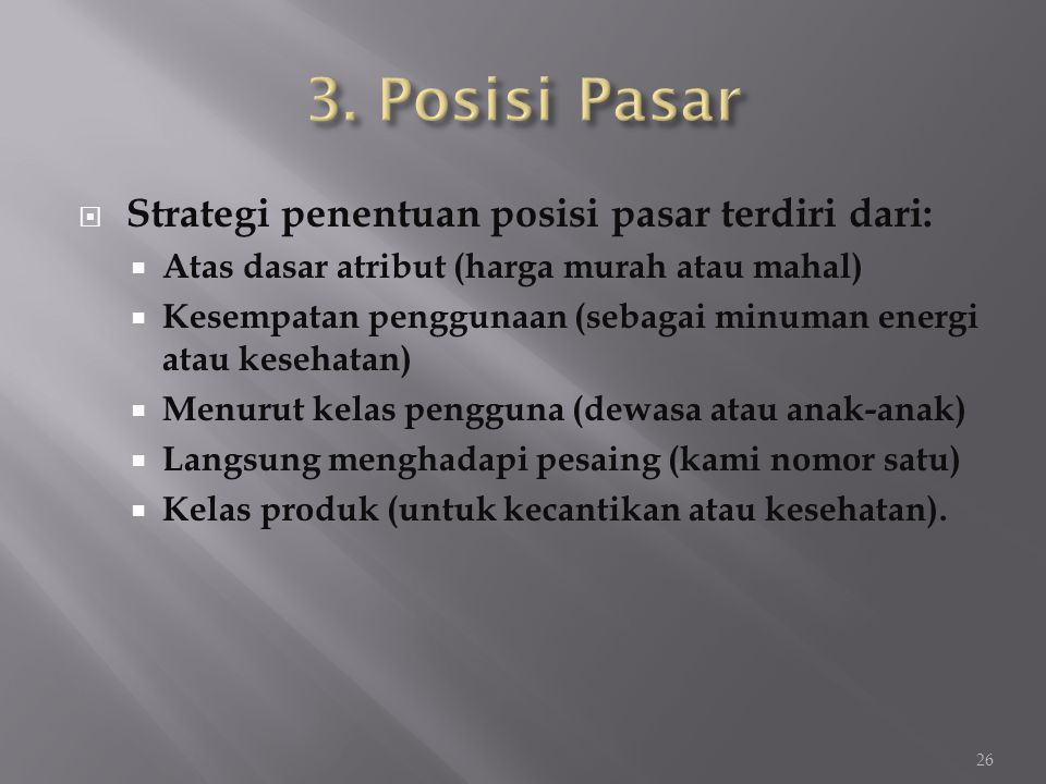 3. Posisi Pasar Strategi penentuan posisi pasar terdiri dari: