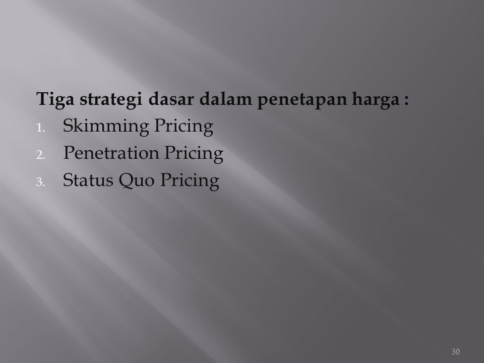 Tiga strategi dasar dalam penetapan harga :