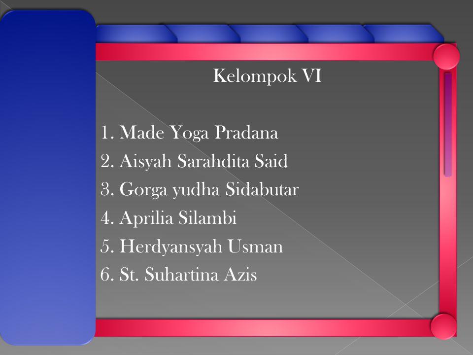 Kelompok VI 1. Made Yoga Pradana 2. Aisyah Sarahdita Said 3