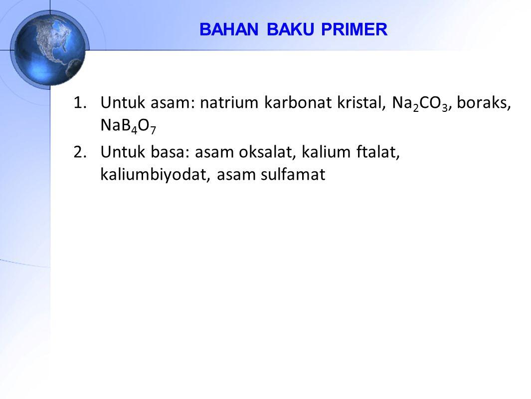 Untuk asam: natrium karbonat kristal, Na2CO3, boraks, NaB4O7