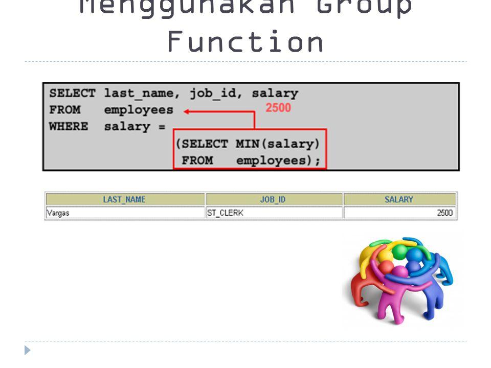 Menggunakan Group Function